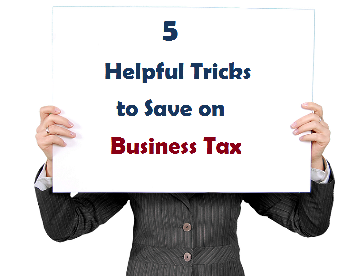 5 Helpful Tricks to Save on Business Tax