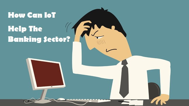 IoT Help the Banking Sector