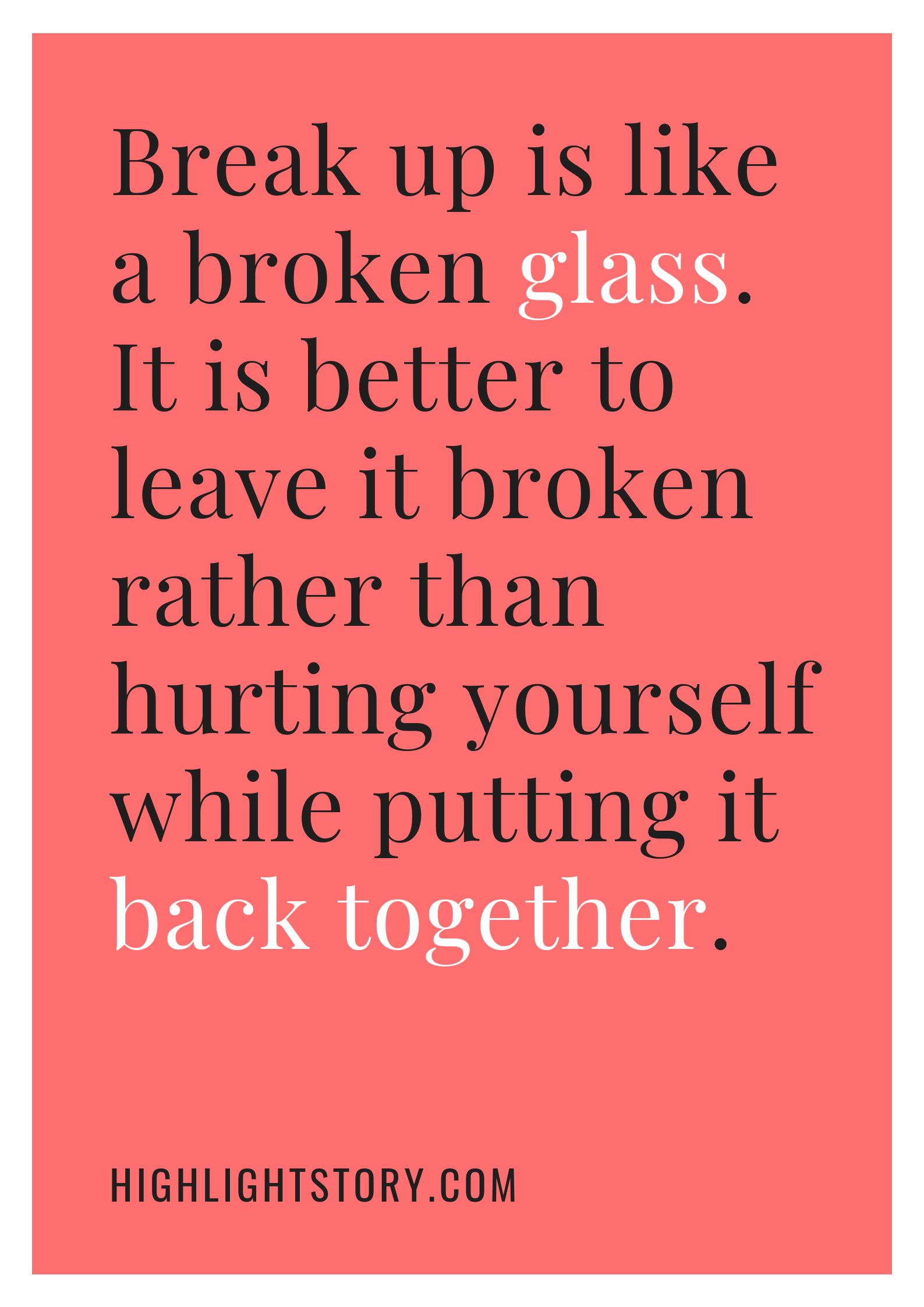 Break up is like a broken glass. It is better to leave it broken rather than hurting yourself while putting it back together.