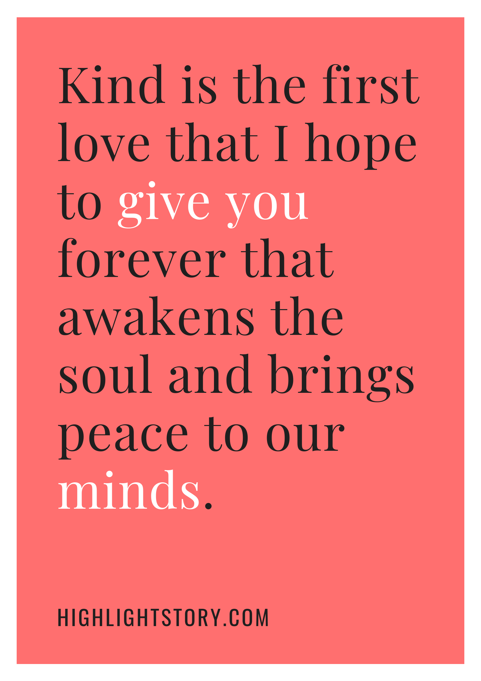 Kind is the first love that I hope to give you forever that awakens the soul and brings peace to our minds.