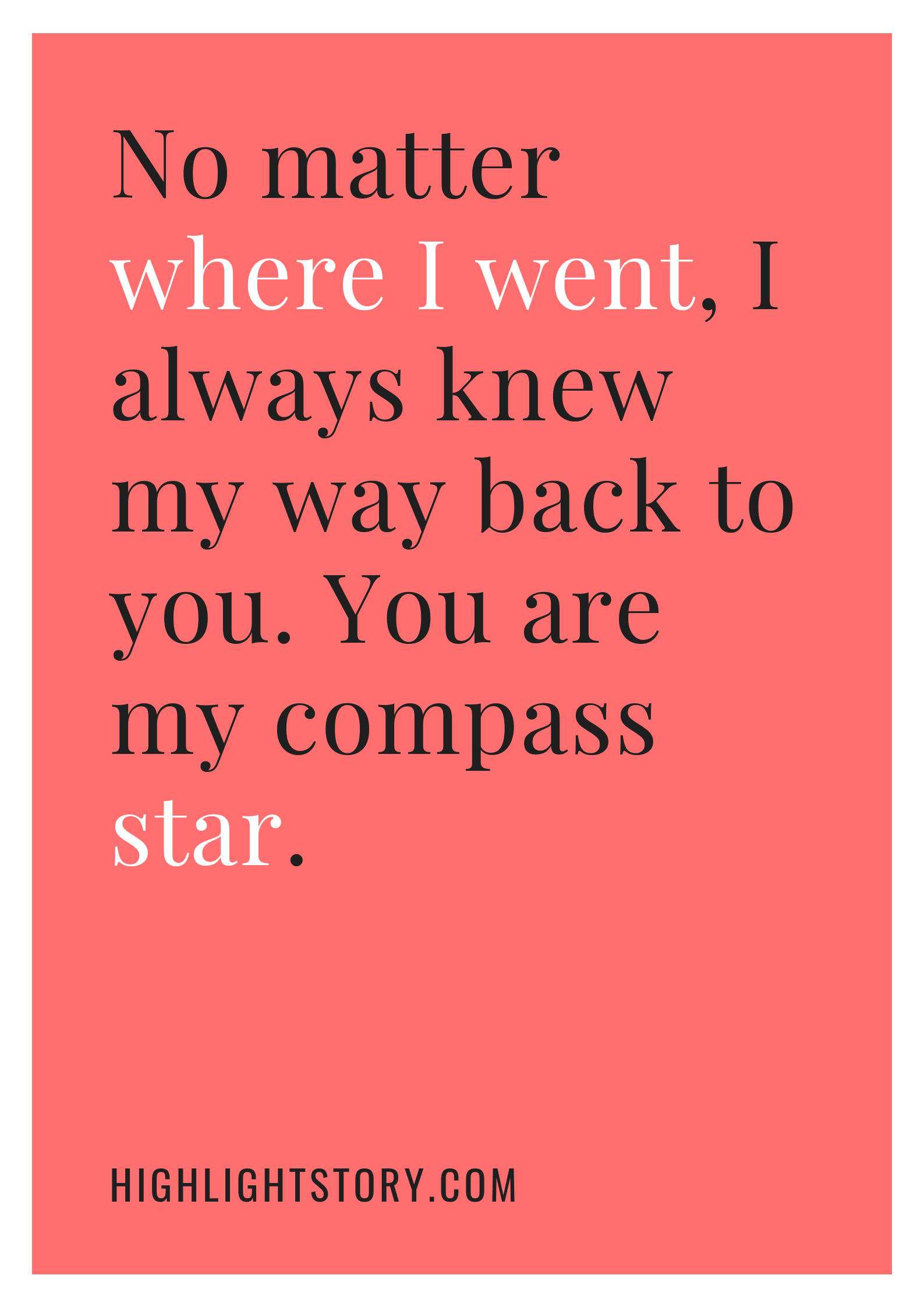 No matter where I went, I always knew my way back to you. You are my compass star.