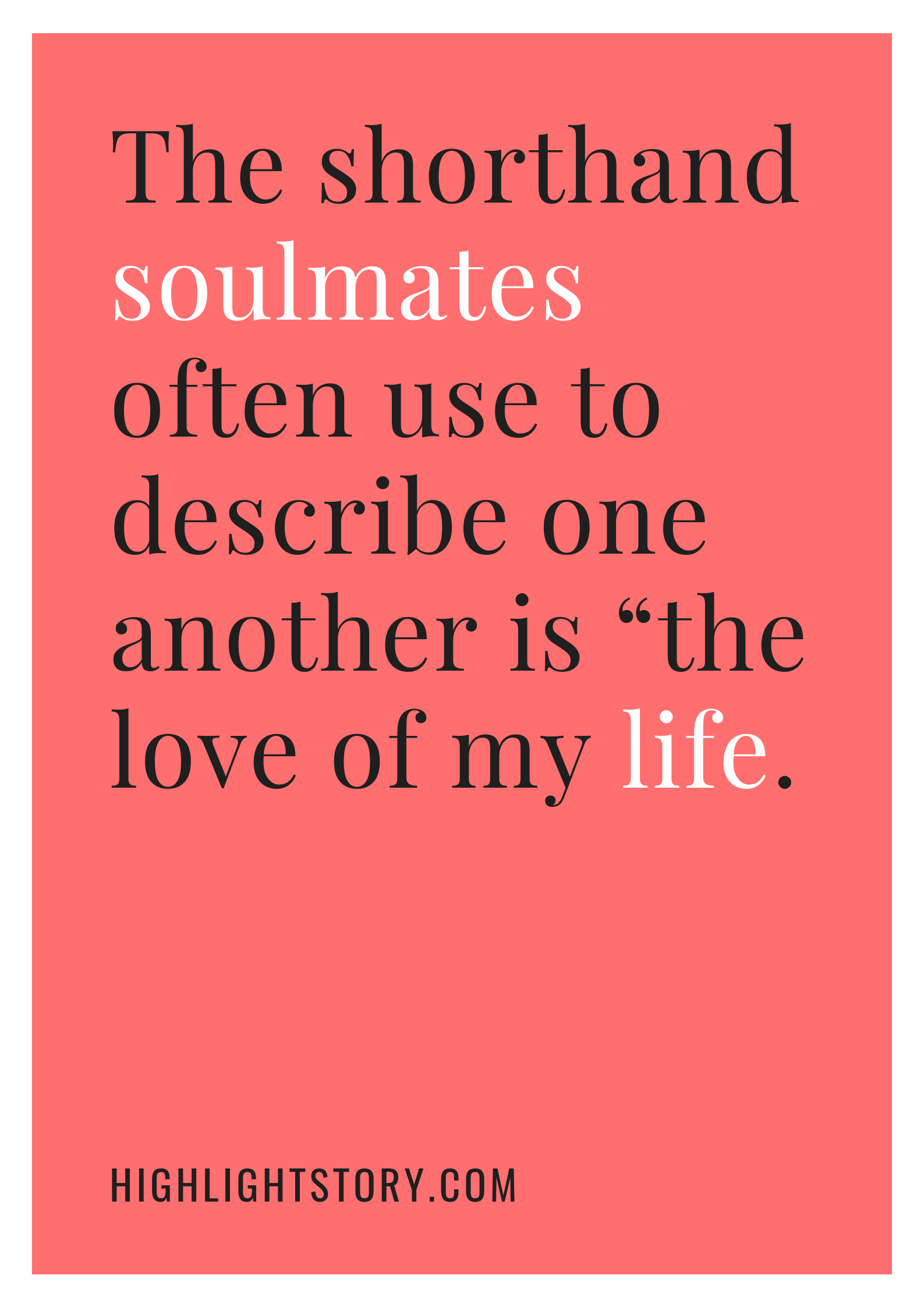 """The shorthand soulmates often use to describe one another is """"the love of my life."""