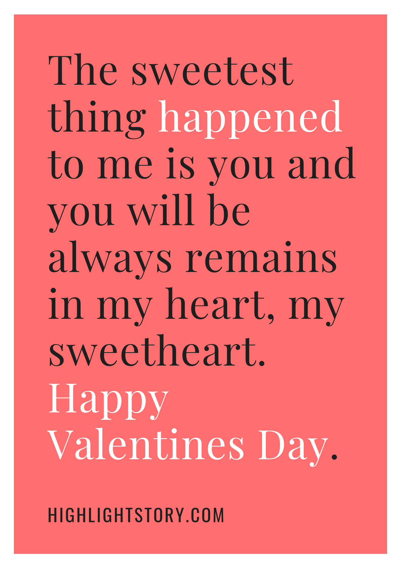 The sweetest thing happened to me is you and you will be always remains in my heart, my sweetheart. Happy Valentines Day.