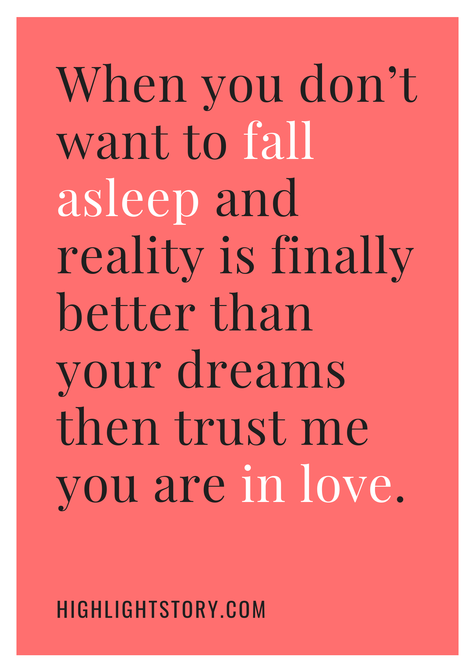 When you don't want to fall asleep and reality is finally better than your dreams then trust me you are in love.