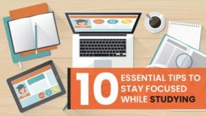 Essential Tips to Stay Focused While Studying
