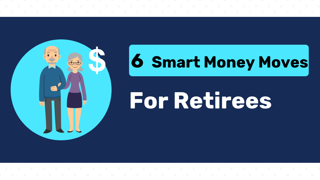 6 Smart Money Moves for Retirees